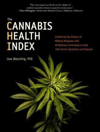 The Cannabis Health Index: Combining the Science of Medical Marijuana with Mindfulness Techniques To Heal 100 Chronic Symptoms and Diseases Paperback