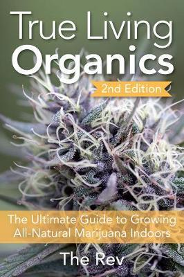 9781937866099-True Living Organics: The Ultimate Guide to Growing All-Natural Marijuana Indoors Paperback