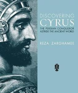 Discovering Cyrus: The Persian Conqueror Astride the Ancient World Hardcover