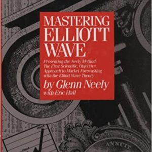 Mastering Elliott Wave: Presenting the Neely Method - The First Scientific Objective Approach to Market Forecasting with the Elliott Wave Theory Hardcover