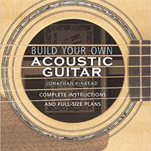 Build Your Own Acoustic Guitar: Complete Instructions and Full-Size Plans Paperback