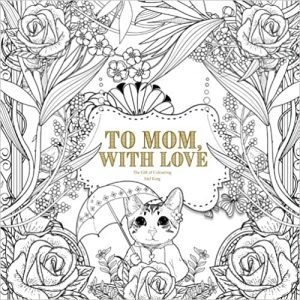 To Mom, With Love: The Gift of Colouring Paperback