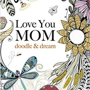 Love You MOM: doodle & dream: A beautiful and inspiring coloring book for Moms everywhere Paperback