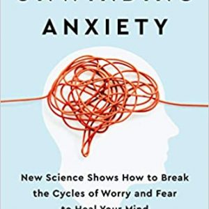Unwinding Anxiety: New Science Shows How to Break the Cycles of Worry and Fear to Heal Your Mind Hardcover