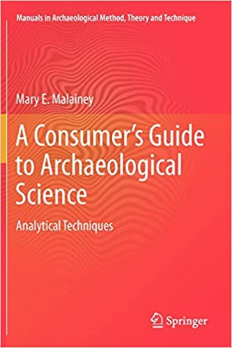 A Consumer's Guide to Archaeological Science: Analytical Techniques (Manuals in Archaeological Method, Theory and Technique) 2011th Edition