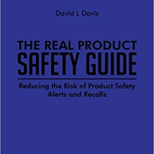 The Real Product Safety Guide Reducing the Risk of Product Safety Alerts and Recalls Paperback